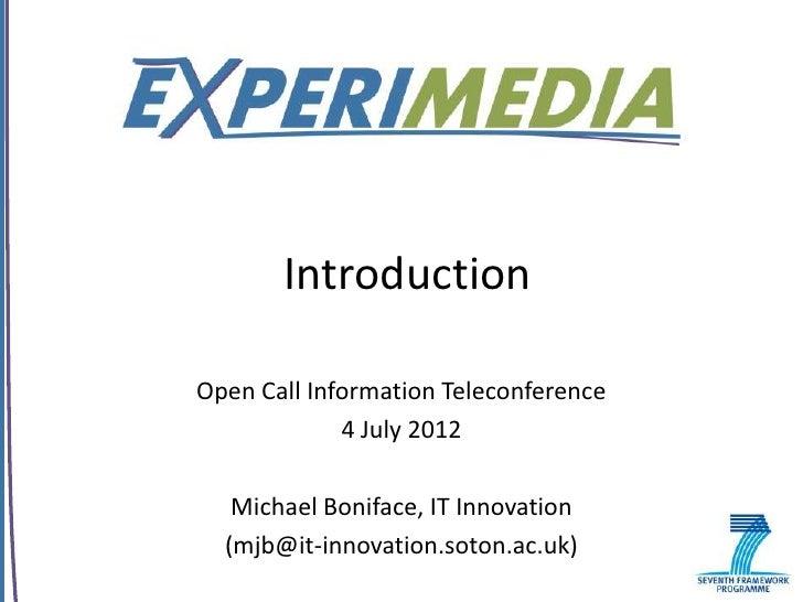 IntroductionOpen Call Information Teleconference             4 July 2012   Michael Boniface, IT Innovation  (mjb@it-innova...