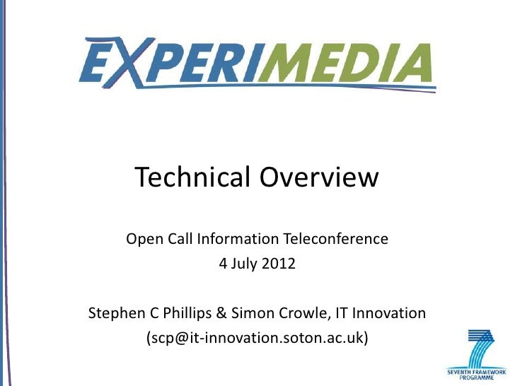 Technical Overview     Open Call Information Teleconference                  4 July 2012Stephen C Phillips & Simon Crowle,...