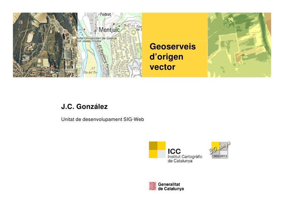 Geoserveis                                    d'origen                                    vectorJ.C. GonzálezUnitat de des...
