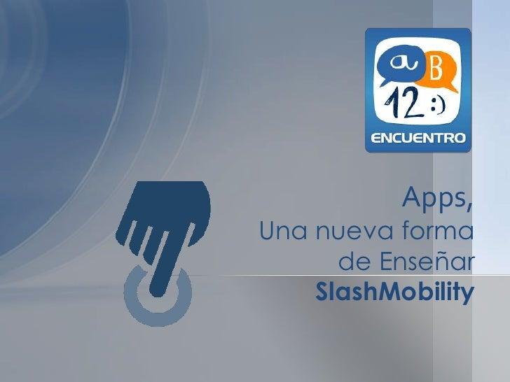 Apps,Una nueva forma      de Enseñar    SlashMobility