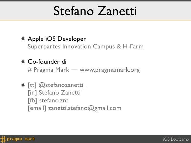 Stefano Zanetti   Apple iOS Developer    Superpartes Innovation Campus & H-Farm   Co-founder di    # Pragma Mark ― www.p...