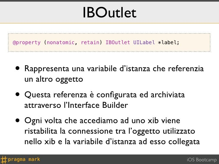 IBOutlet@property (nonatomic, retain) IBOutlet UILabel *label;• Rappresenta una variabile d'istanza che referenzia   un al...