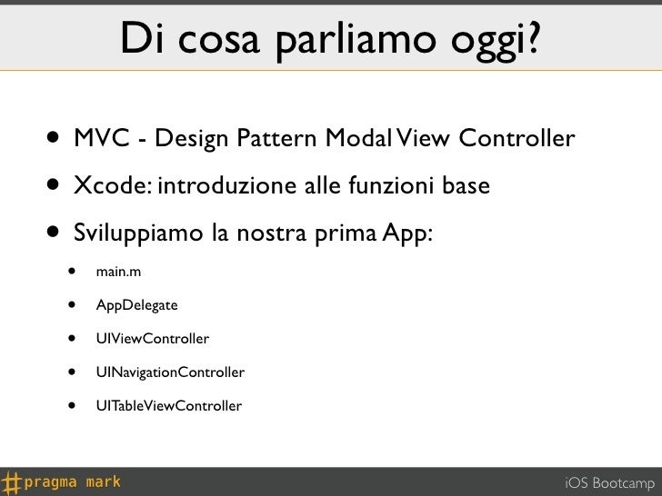 Di cosa parliamo oggi?• MVC - Design Pattern Modal View Controller• Xcode: introduzione alle funzioni base• Sviluppiamo la...