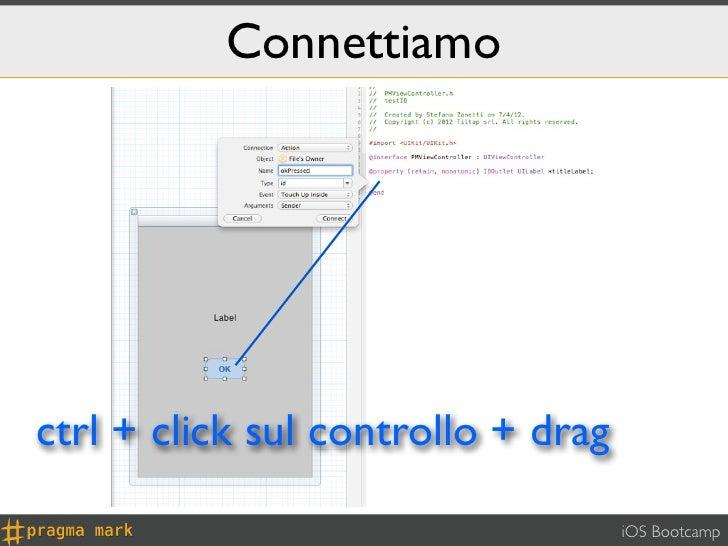 Connettiamoctrl + click sul controllo + drag                                    iOS Bootcamp