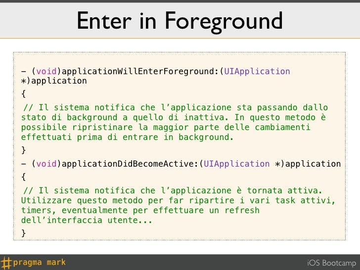 Enter in Foreground- (void)applicationWillEnterForeground:(UIApplication*)application{! Il sistema notifica che l'applicaz...