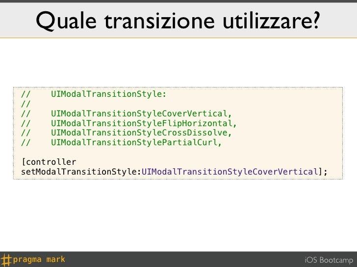 Quale transizione utilizzare?//    UIModalTransitionStyle:////    UIModalTransitionStyleCoverVertical,//    UIModalTransit...