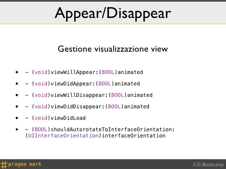 Appear/Disappear              Gestione visualizzazione view•   - (void)viewWillAppear:(BOOL)animated•   - (void)viewDidApp...