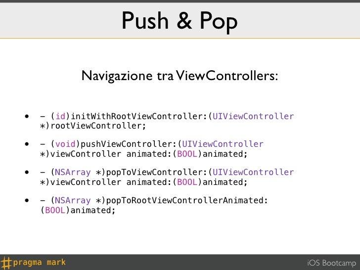 Push & Pop            Navigazione tra ViewControllers:•   - (id)initWithRootViewController:(UIViewController    *)rootView...