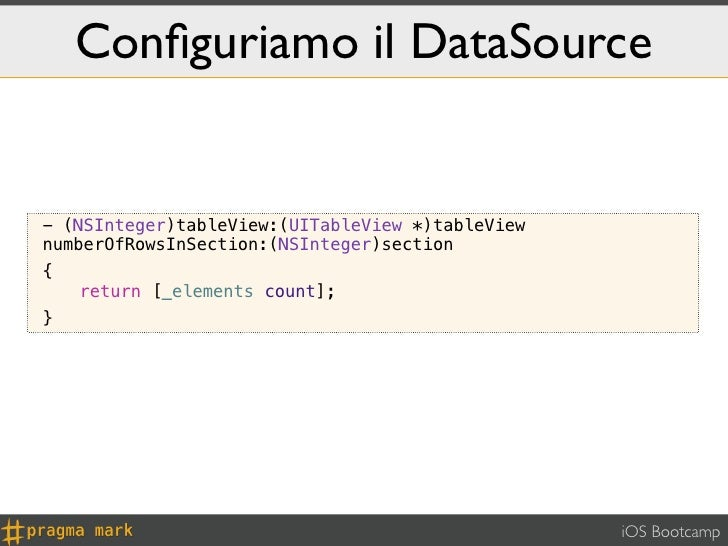 Configuriamo il DataSource- (NSInteger)tableView:(UITableView *)tableViewnumberOfRowsInSection:(NSInteger)section{    ! ret...