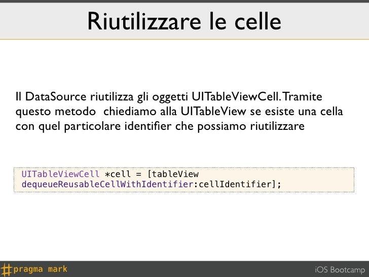Riutilizzare le celleIl DataSource riutilizza gli oggetti UITableViewCell. Tramitequesto metodo chiediamo alla UITableView...
