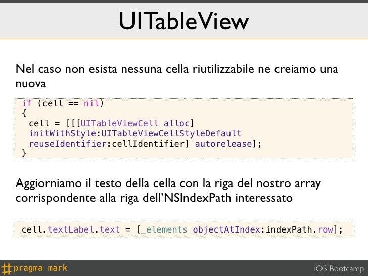 UITableViewNel caso non esista nessuna cella riutilizzabile ne creiamo unanuova if (cell == nil) {   cell = [[[UITableView...