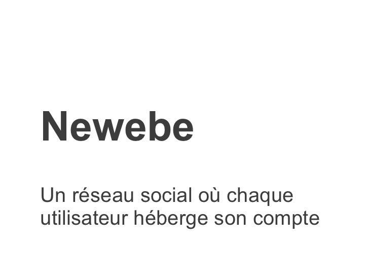 NewebeUn réseau social où chaqueutilisateur héberge son compte