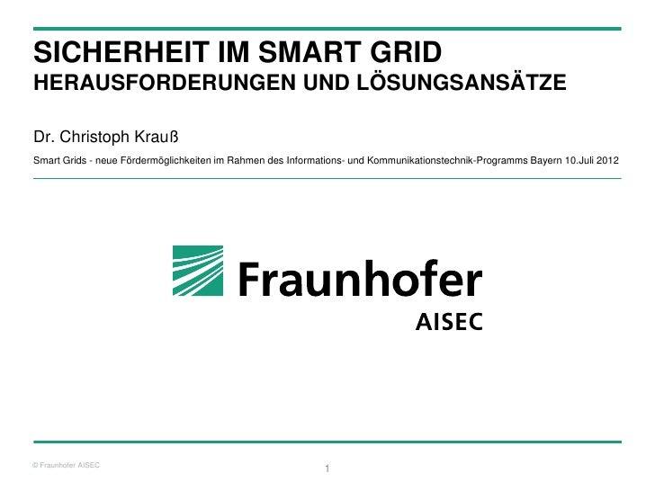 SICHERHEIT IM SMART GRIDHERAUSFORDERUNGEN UND LÖSUNGSANSÄTZEDr. Christoph KraußSmart Grids - neue Fördermöglichkeiten im R...