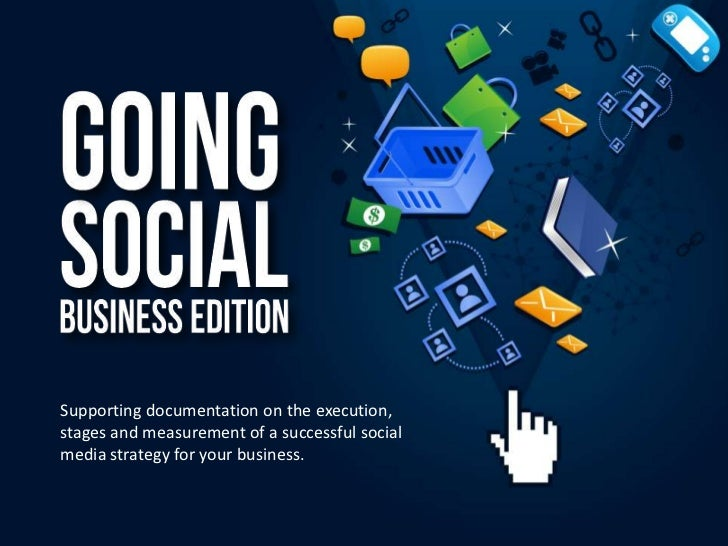Supporting documentation on the execution,stages and measurement of a successful socialmedia strategy for your business.
