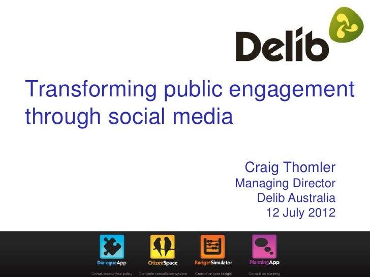 Transforming public engagementthrough social media                    Craig Thomler                   Managing Director   ...