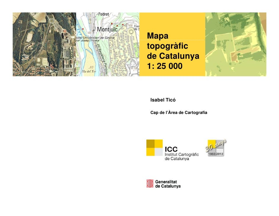 Mapa   ptopogràficde Catalunya1: 25 000Isabel TicóCap de l'Àrea de Cartografia