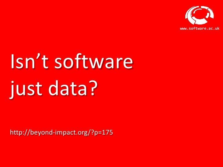 www.software.ac.ukIsn't softwarejust data?http://beyond-impact.org/?p=175                    Software Sustainability Insti...