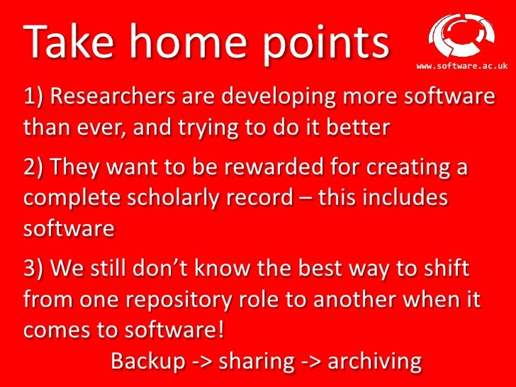 Take home points                                www.software.ac.uk1) Researchers are developing more softwarethan ever, an...