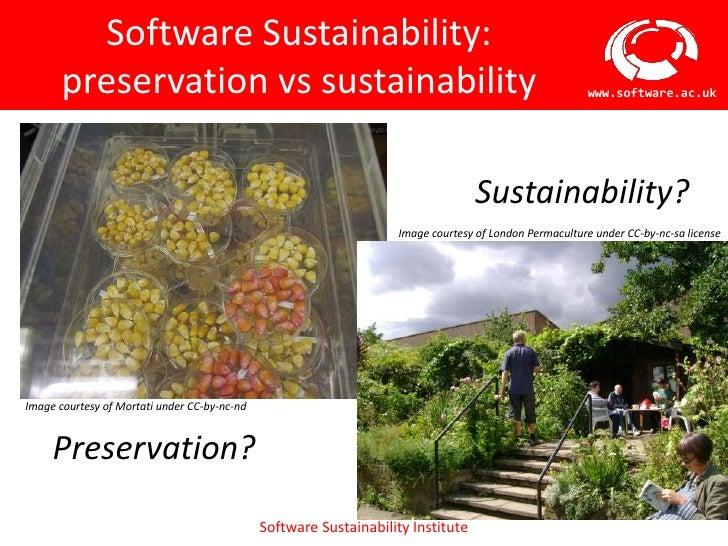 Software Sustainability:       preservation vs sustainability                                                             ...