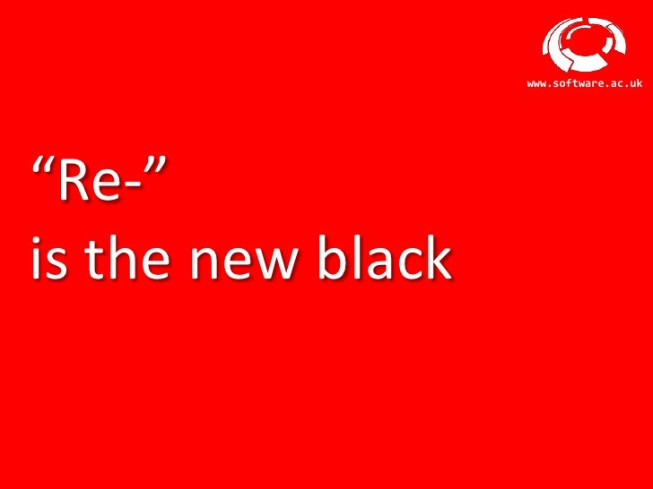 """www.software.ac.uk""""Re-""""is the new black       Software Sustainability Institute"""