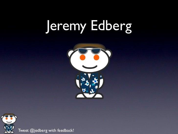 Jeremy EdbergTweet @jedberg with feedback!