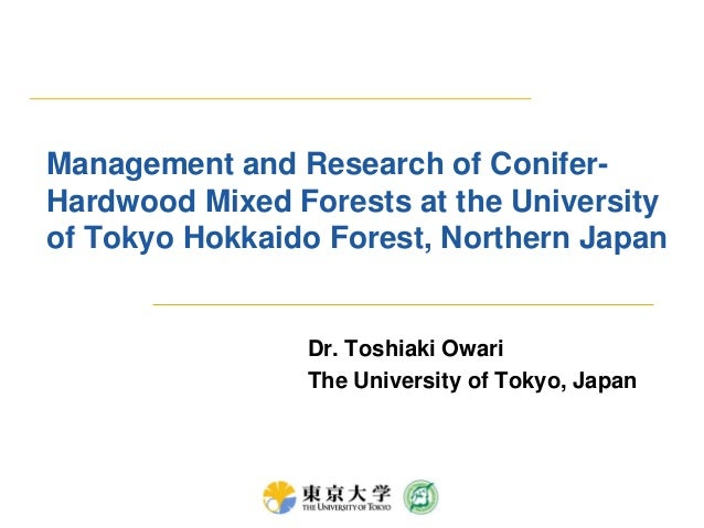 Management and Research of Conifer-Hardwood Mixed Forests at the Universityof Tokyo Hokkaido Forest, Northern JapanDr. Tos...