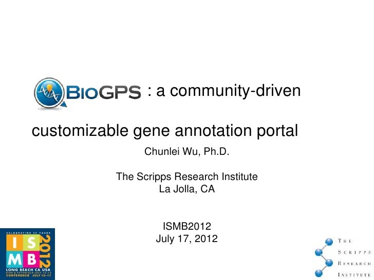 : a community-drivencustomizable gene annotation portal                Chunlei Wu, Ph.D.           The Scripps Research In...