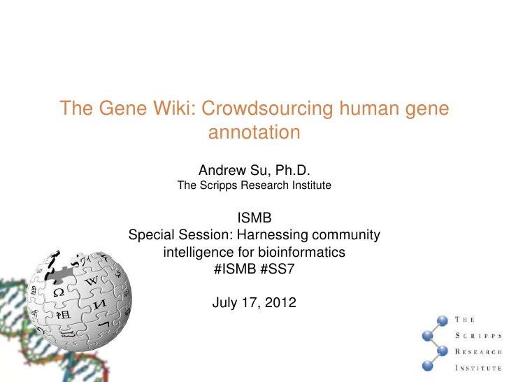 The Gene Wiki: Crowdsourcing human gene               annotation                 Andrew Su, Ph.D.             The Scripps ...