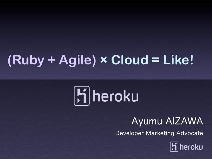 (Ruby + Agile) × Cloud = Like!                      Ayumu AIZAWA                 Developer Marketing Advocate