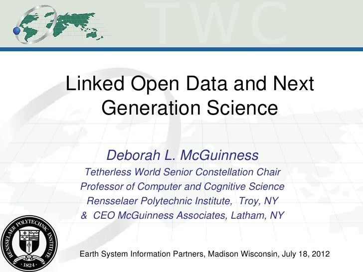 Linked Open Data and Next    Generation Science       Deborah L. McGuinness  Tetherless World Senior Constellation Chair P...