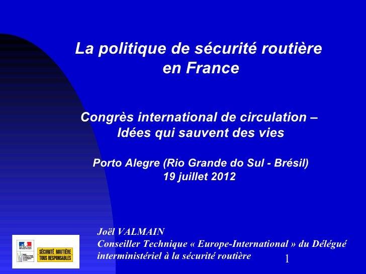 La politique de sécurité routière            en FranceCongrès international de circulation –     Idées qui sauvent des vie...