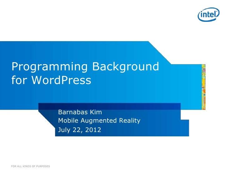 Programming Backgroundfor WordPress                            Barnabas Kim                            Mobile Augmented Re...