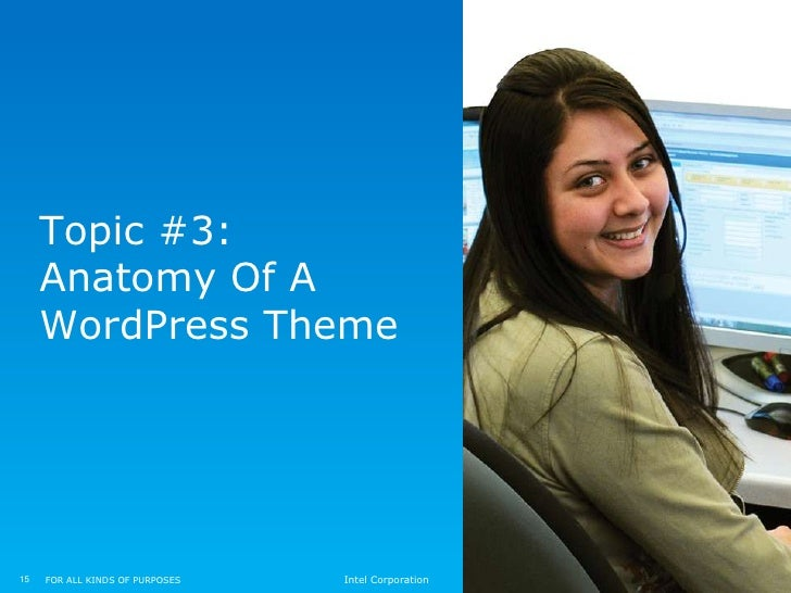 Topic #3:     Anatomy Of A     WordPress Theme15   FOR ALL KINDS OF PURPOSES   Intel Corporation