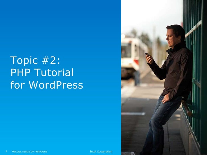 Topic #2:    PHP Tutorial    for WordPress6   FOR ALL KINDS OF PURPOSES   Intel Corporation