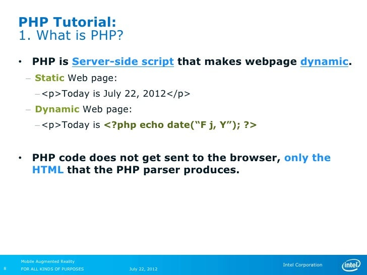PHP Tutorial:    1. What is PHP?    • PHP is Server-side script that makes webpage dynamic.      – Static Web page:       ...