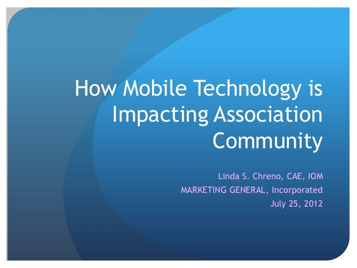 How Mobile Technology is   Impacting Association             Community                  Linda S. Chreno, CAE, IOM         ...