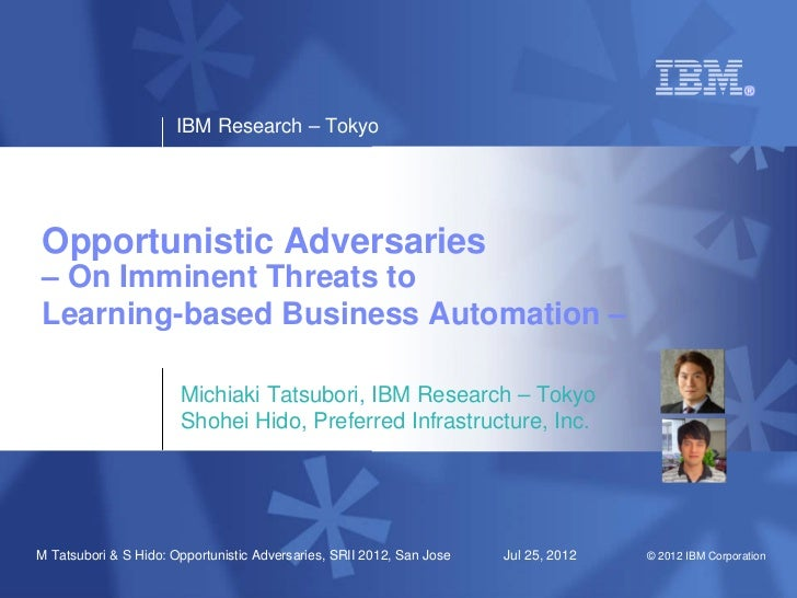 IBM Research – TokyoOpportunistic Adversaries– On Imminent Threats toLearning-based Business Automation –                 ...