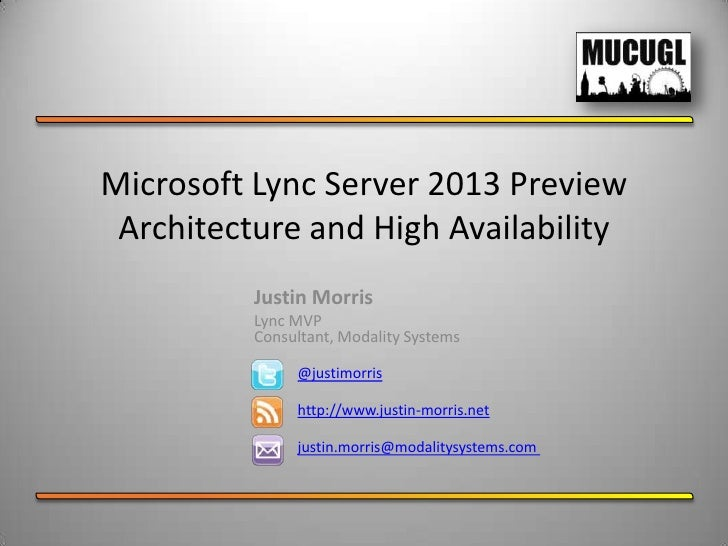 Microsoft Lync Server 2013 Preview Architecture and High Availability          Justin Morris          Lync MVP          Co...