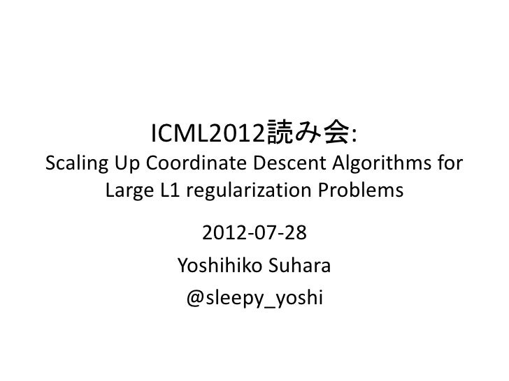 ICML2012読み会:Scaling Up Coordinate Descent Algorithms for       Large L1 regularization Problems               2012-07-28  ...