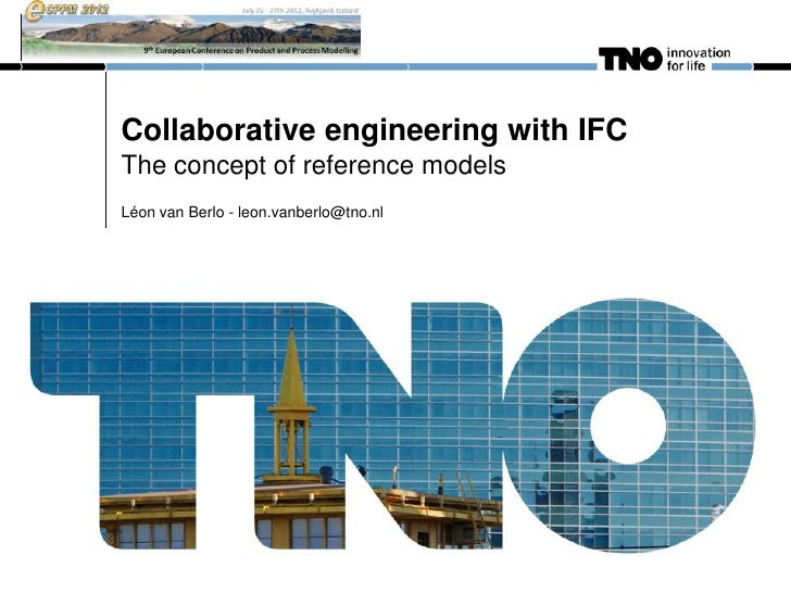Collaborative engineering with IFCThe concept of reference modelsLéon van Berlo - leon.vanberlo@tno.nl
