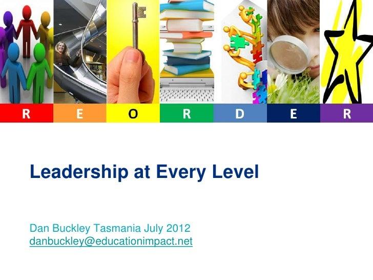 Leadership at Every LevelDan Buckley Tasmania July 2012danbuckley@educationimpact.net