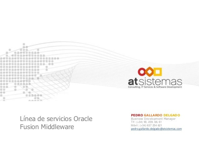 PEDRO GALLARDO DELGADOLínea de servicios Oracle   Business Development Manager                            Tlf : (+34) 93. ...