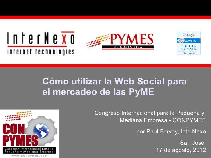 Cómo utilizar la Web Social parael mercadeo de las PyME           Congreso Internacional para la Pequeña y                ...