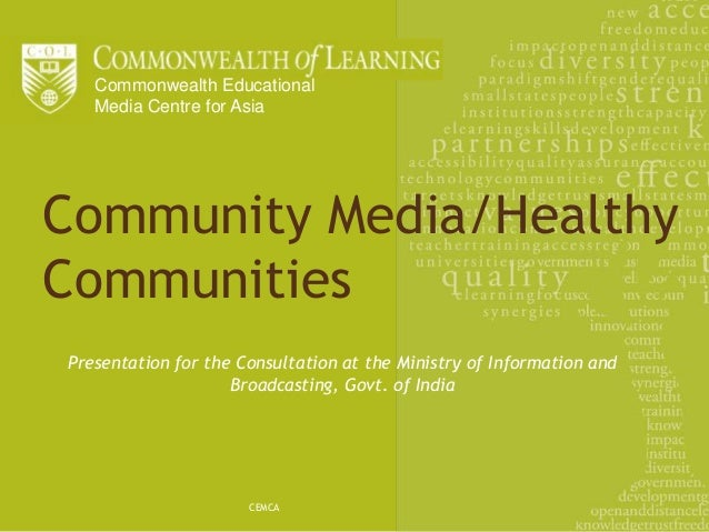 Commonwealth Educational   Media Centre for AsiaCommunity Media/HealthyCommunitiesPresentation for the Consultation at the...