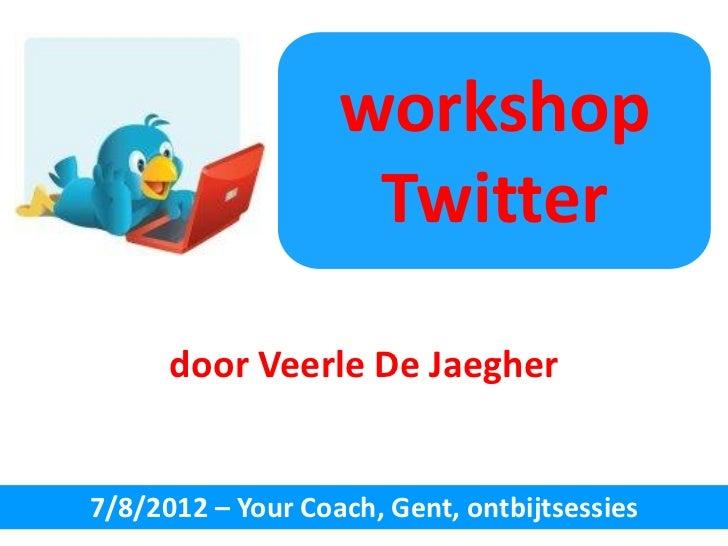 workshop                    Twitter      door Veerle De Jaegher7/8/2012 – Your Coach, Gent, ontbijtsessies