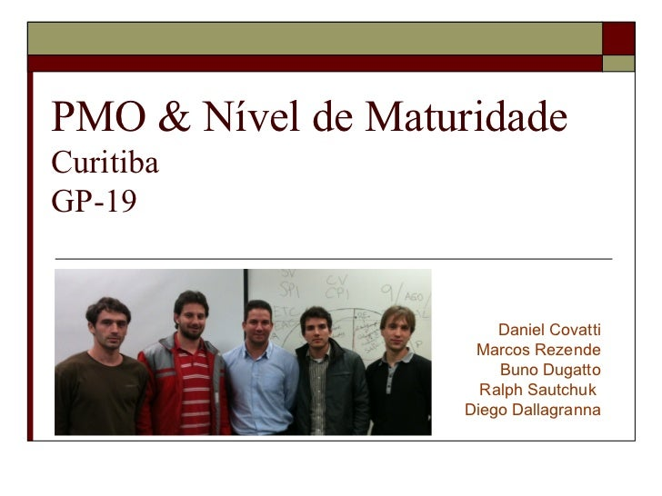 PMO & Nível de MaturidadeCuritibaGP-19                       Daniel Covatti                    Marcos Rezende             ...