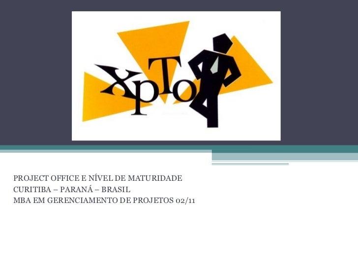 PROJECT OFFICE E NÍVEL DE MATURIDADECURITIBA – PARANÁ – BRASILMBA EM GERENCIAMENTO DE PROJETOS 02/11