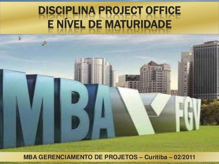 DISCIPLINA PROJECT OFFICE      E NÍVEL DE MATURIDADEMBA GERENCIAMENTO DE PROJETOS – Curitiba – 02/2011