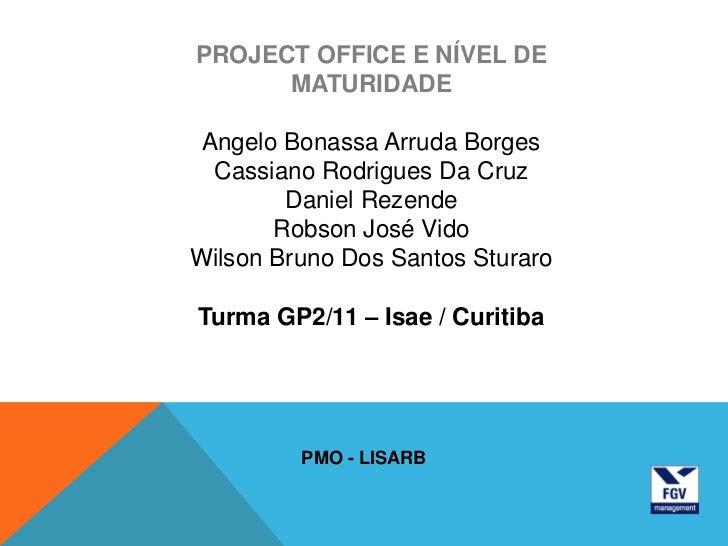 PROJECT OFFICE E NÍVEL DE      MATURIDADE Angelo Bonassa Arruda Borges  Cassiano Rodrigues Da Cruz        Daniel Rezende  ...