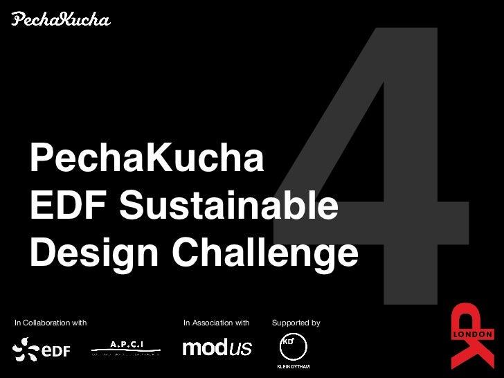 PechaKucha    EDF Sustainable    Design ChallengeIn Collaboration with   In Association with                              ...